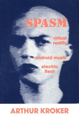 9780312096816: Spasm: Virtual Reality, Android Music and Electric Flesh (Culture Texts)