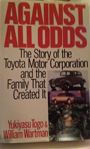9780312097332: Against All Odds: The Story of the Toyota Motor Corporation and the Family That Created It