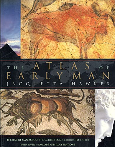 9780312097462: The Atlas of Early Man: The Rise of Man Across the Globe, From 35,000 B.C. to A.D. 500 With Over 1,000 Maps And Illustrations