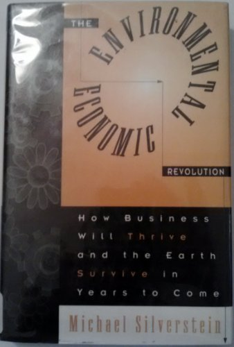 The Environmental Economic Revolution: How Business Will Thrive and the Earth Survive in Years to Come (0312097972) by Michael Silverstein