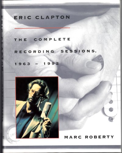 9780312097981: Eric Clapton: The Complete Recording Sessions, 1963-1992