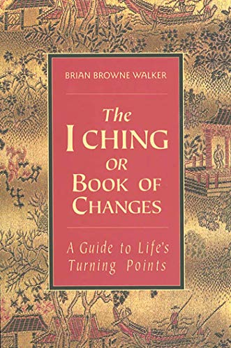 I CHING OR THE BOOK OF CHANGES: A Guide To Lifes Turning Points