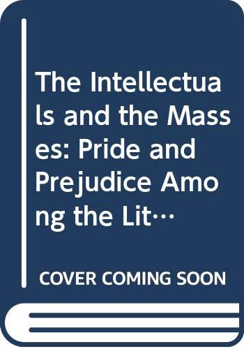9780312098339: The Intellectuals and the Masses: Pride and Prejudice Among the Literary Intelligentsia, 1880-1939