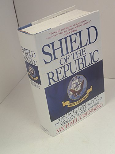Shield of the Republic: The United States Navy in an Era of Cold War and Violent Peace 1945-1962