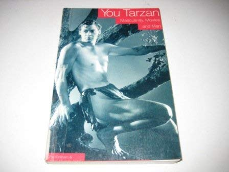 9780312099985: You Tarzan: Masculinity, Movies and Men