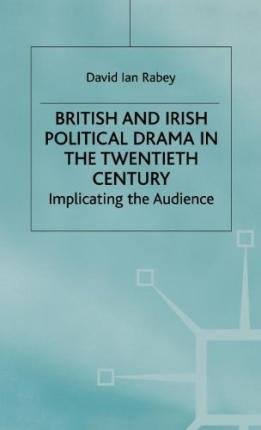 9780312100308: British and Irish Political Drama in the Twentieth Century: Implicating the Audience