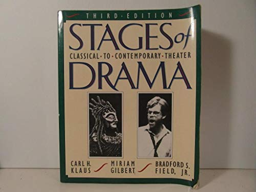 Stages of Drama - Classical to Contemporary Theatre: Carl H. Klaus, Miriam Gilbert, and Bradford S....