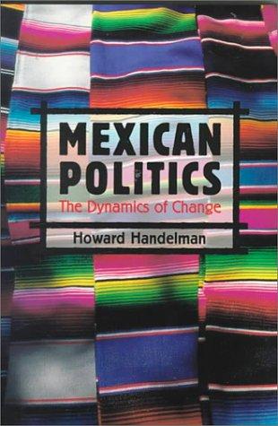 Mexican Politics: Dynamics of Change - Howard Handelman