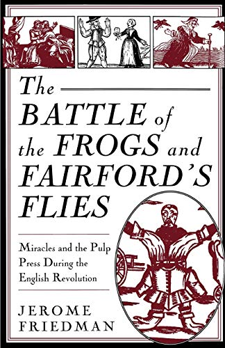 9780312101701: The Battle of the Frogs and Fairford's Flies: Miracles and the Pulp Press During the English Revolution