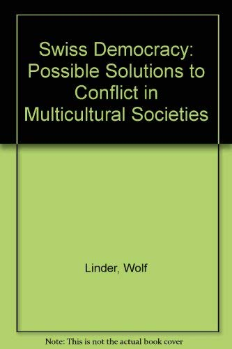 9780312101909: Swiss Democracy: Possible Solutions to Conflict in Multicultural Societies