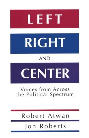 Left, Right and Center: Voices from across the Political Spectrum (0312102003) by Robert Atwan; Jon Roberts