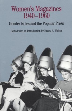 Women's Magazines, 1940-1960: Gender Roles and the Popular Press (The Bedford Series in History and Culture) - Walker, Nancy A.