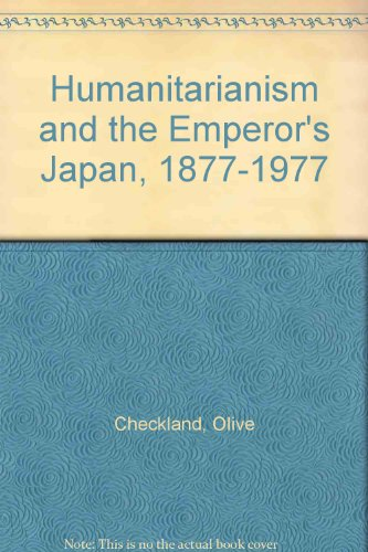Humanitarianism and the Emperor's Japan, 1877-1977 (9780312102586) by Olive Checkland