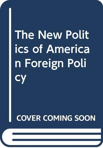 9780312102678: The New Politics of American Foreign Policy