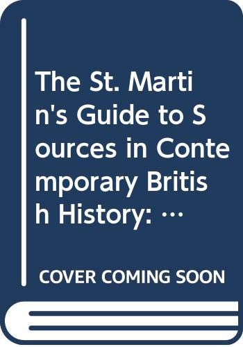 9780312103033: 1: The St. Martin's Guide to Sources in Contemporary British History: Organizations and Societies