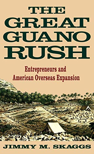 9780312103163: The Great Guano Rush: Entrepreneurs and American Overseas Expansion