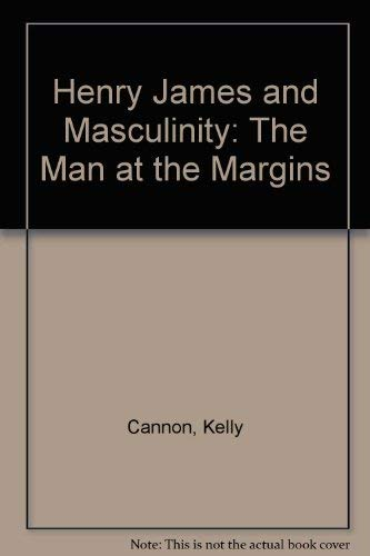 Henry James and Masculinity : The Man: Cannon, Kelly