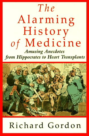 9780312104115: The Alarming History of Medicine/Amusing Anecdotes from Hippocrates to Heart Transplants