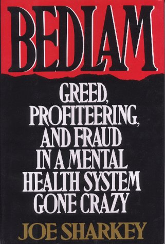 9780312104214: Bedlam: Greed, Profiteering, and Fraud in a Mental Health System Gone Crazy