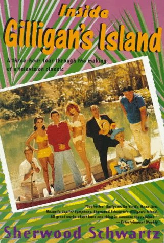 Inside Gilligan's Island : A Three-Hour Tour Through The Making Of A Television: Sherwood ...