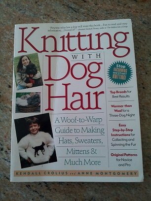 9780312104894: Knitting With Dog Hair: A Woof-To-Warp Guide to Making Hats, Sweaters, Mittens and Much More