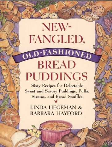 9780312105099: New-Fangled, Old-Fashioned Bread Puddings: Sixty Recipes for Delectable Sweet and Savory Puddings, Puffs, Stratas, and Bread Souffles