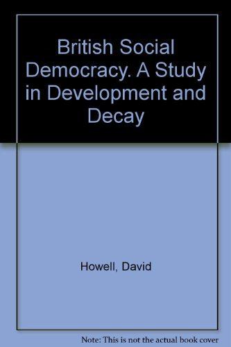 9780312105365: British Social Democracy: A Study in Development and Decay