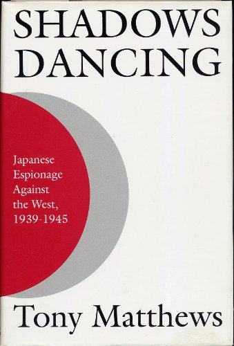 9780312105440: Shadows Dancing: Japanese Espionage Against the West 1939-1945