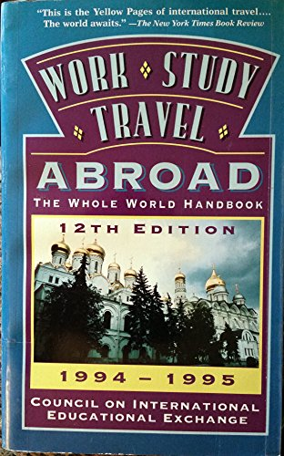 Work, Study, Travel Abroad 1994-1995: The Whole World Handbook: Council on International ...