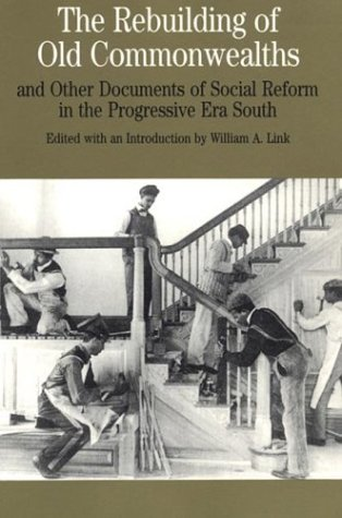 The Rebuilding of Old Commonwealths: and Other Documents of Social Reform in the Progressive Era South (The Bedford Series in History and Culture) (9780312105907) by William A. Link