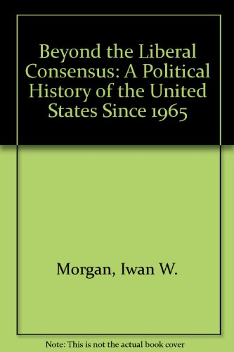 9780312107475: Beyond the Liberal Consensus: A Political History of the United States Since 1965