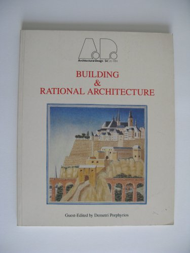 Building & Rational Architecture. Guest-Edited by Demetri Porphyrios. Architectural Design 54 5/6...