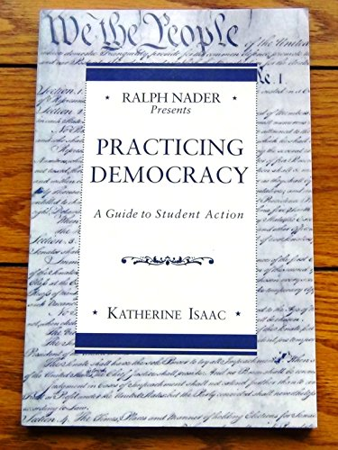 9780312107895: Ralph Nader Presents Practicing Democracy: A Guide to Student Action