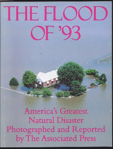 THE FLOOD OF '93 AMERICA'S GREATEST NATURAL DISASTER: The Associated Press,