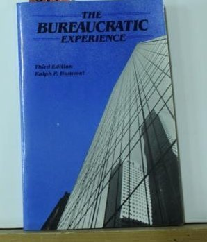 The Bureaucratic Experience: Hummel, Ralph P.