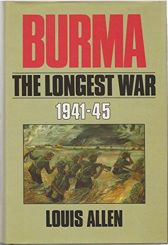 Burma: The Longest War, 1941-1945: Allen, Louis