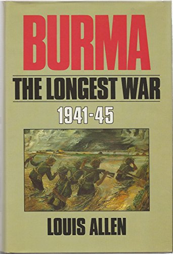 BURMA: The Longest War 1941-45: Allen, Louis