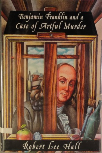 Benjamin Franklin a Case of Artful Murder