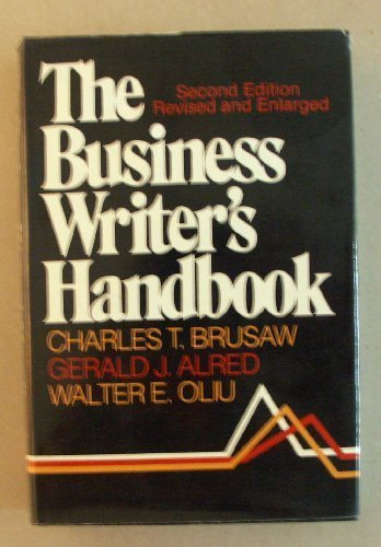 The Business Writer's Handbook (Revised and Enlarged) (0312109946) by Charles T. Brusaw; Gerald J. Alred; Walter E. Oliu
