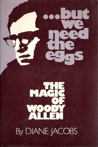 But We Need the Eggs: The Magic of Woody Allen: Diane Jacobs