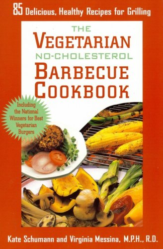 The Vegetarian No-Cholesterol Barbecue Cookbook (9780312111069) by Kate Schumann; Virginia Messina