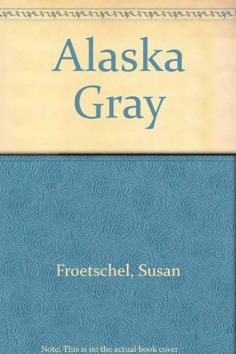 Alaska Grey: Froetschel, Susan