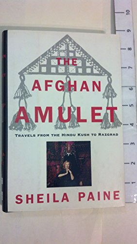 9780312112363: The Afghan Amulet: Travels from the Hindu Kush to Razgrad