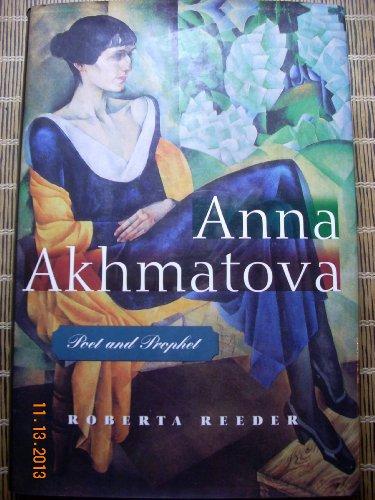 Anna Akhmatova: Poet and Prophet: Akhmatova, Anna]; Reeder, Roberta