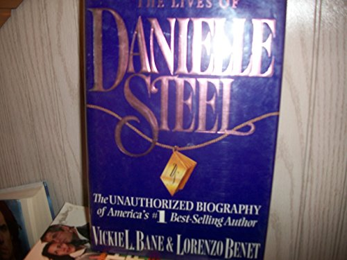 The Lives of Danielle Steel: The Unauthorized Biograpy of America's #1 Best-Selling Author (0312112572) by Bane, Vickie L.; Benet, Lorenzo