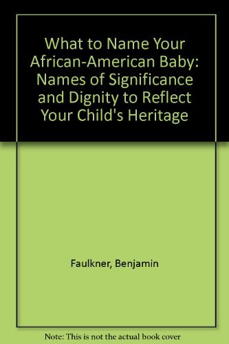 9780312113483: What to Name Your African-American Baby: Names of Significance and Dignity to Reflect Your Child's Heritage