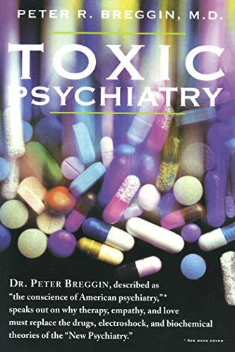 "9780312113667: Toxic Psychiatry: Why Therapy, Empathy and Love Must Replace the Drugs, Electroshock, and Biochemical Theories of the ""New Psychiatry"""