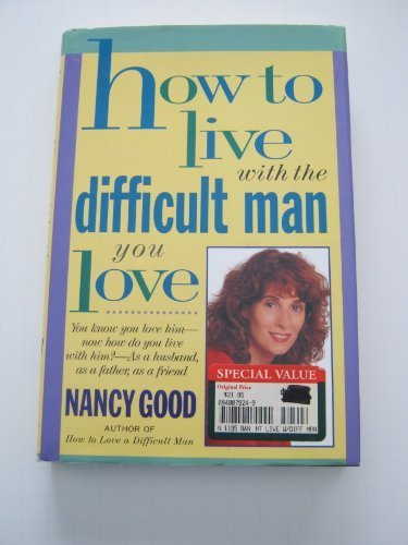 9780312114213: How to Live With the Difficult Man You Love