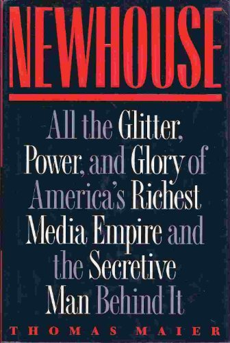 Newhouse: All the Glitter, Power and Glory of America's Richest Media Empire and the Secretive Ma...