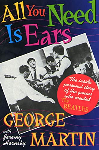 9780312114824: All You Need Is Ears: The inside personal story of the genius who created The Beatles